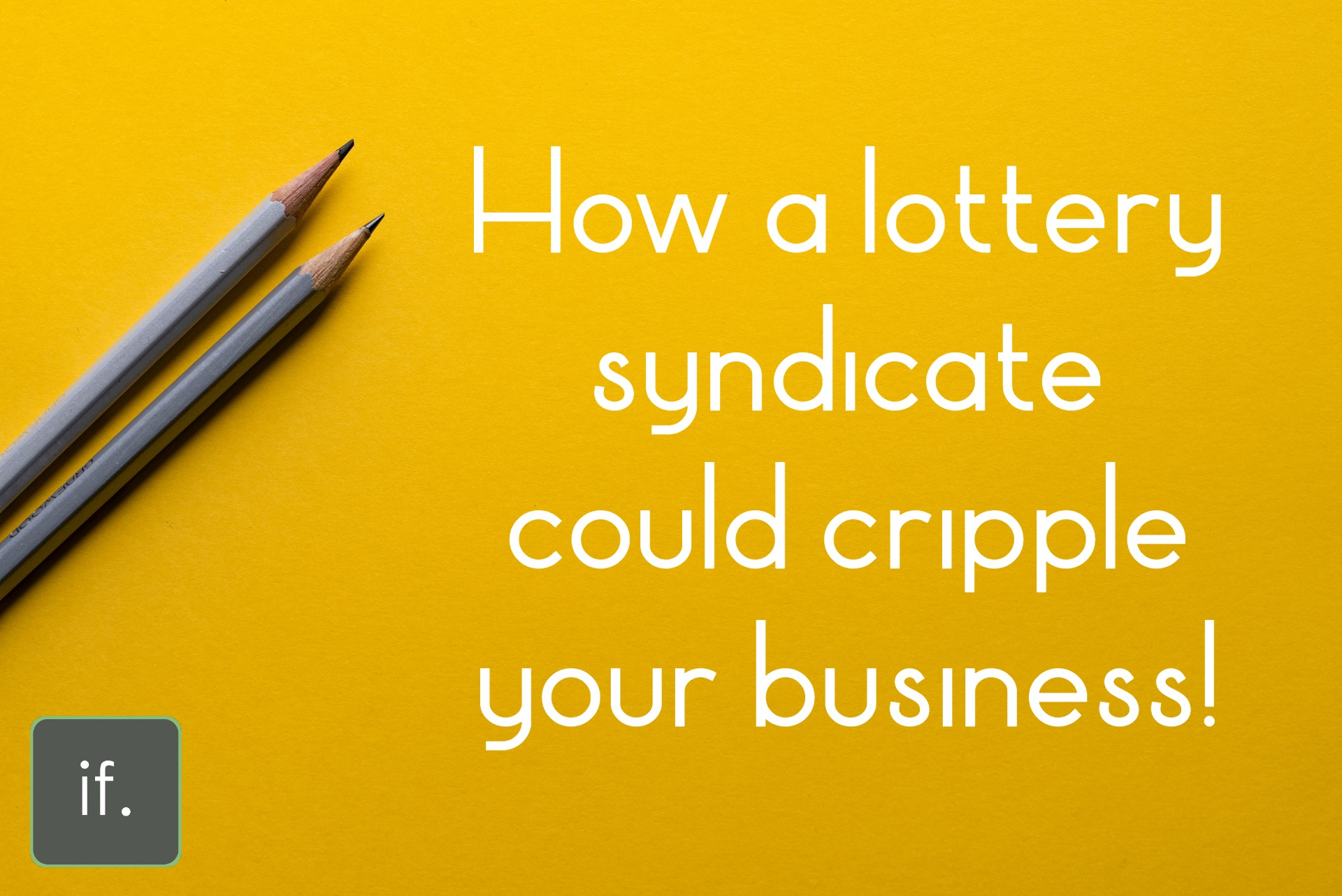 A Lottery Win could cripple your Business